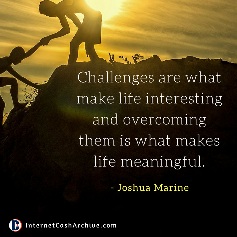 Challenges are what make life interesting quote - Joshua Marine