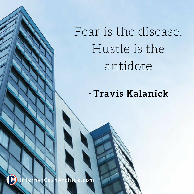 Fear is the disease quote - Travis Kalanick