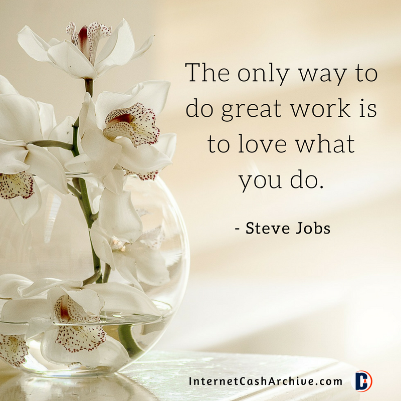 The only way to do great work is to love what you do quote - Steve Jobs